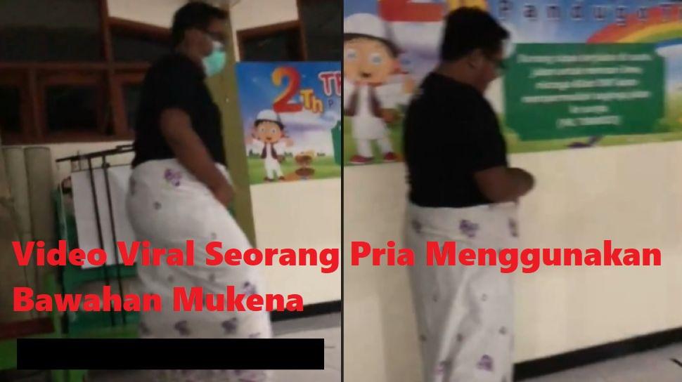 Video Viral Seorang Pria Menggunakan Bawahan Mukena